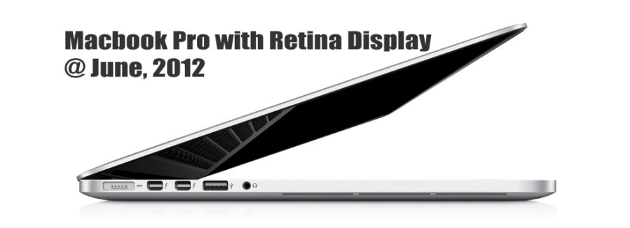 Macbook Pro with Retina Display @ June, 2012
