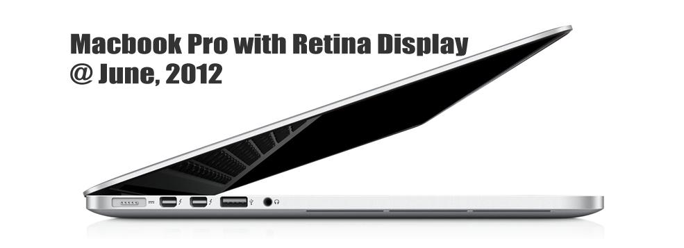 Macbook Pro with Retina Display @ June, 2012